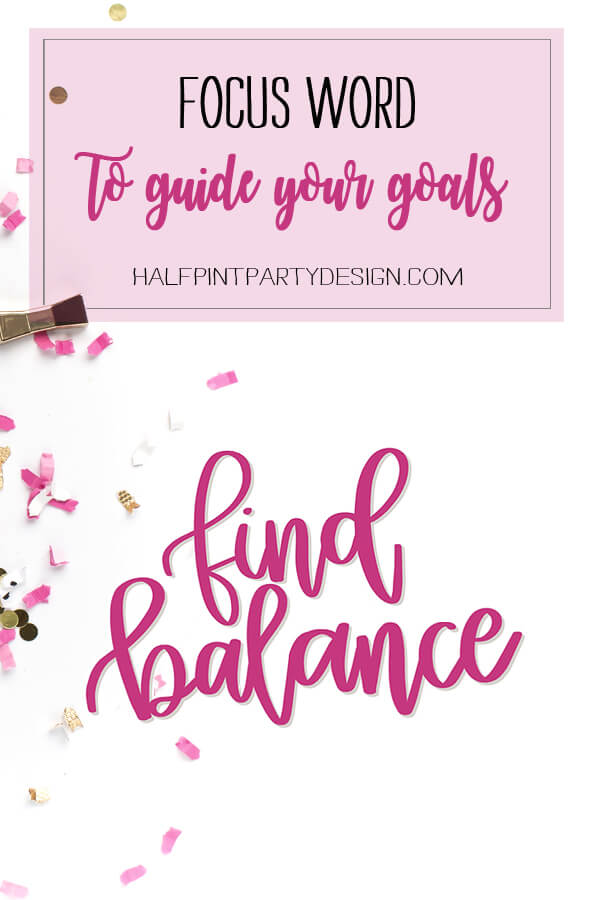 Focus word of the year. Do you ever feel like you need MORE structure in your goal setting? A focus word helps guide all of your decision making for the whole year. Check out why I chose Balance and how you can use your focus word at Halfpint Design | business goals, goal setting, boss girl