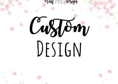 Custom: Create a Design just for you!